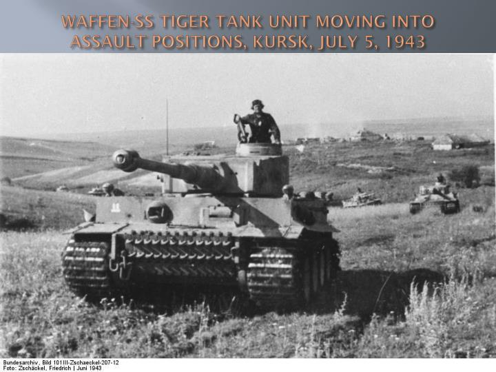 WAFFEN-SS TIGER TANK UNIT MOVING INTO ASSAULT POSITIONS, KURSK, JULY 5, 1943