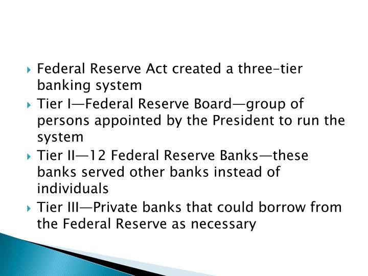 Federal Reserve Act created a three-tier banking system
