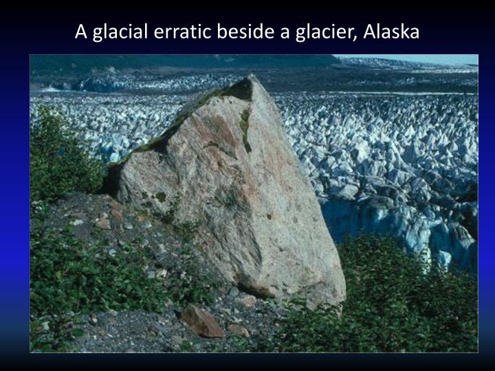 A glacial erratic beside a glacier, Alaska