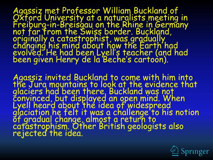 Agassiz met Professor William Buckland of Oxford University at a naturalists meeting in Freiburg-in-