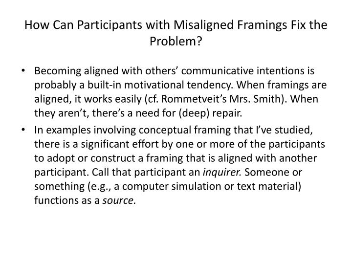 How Can Participants with Misaligned Framings Fix the Problem?