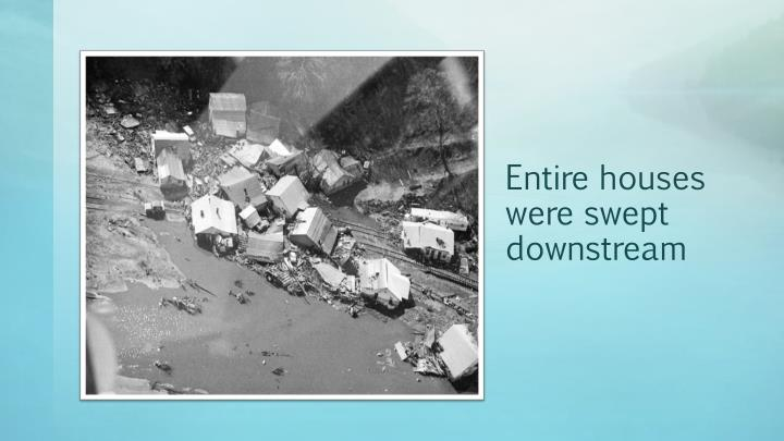 Entire houses were swept downstream