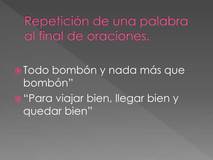 Repetición de una palabra al final de oraciones.