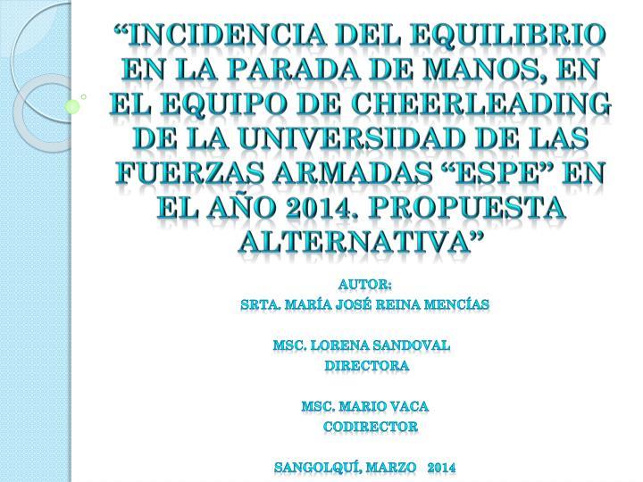 """""""INCIDENCIA DEL EQUILIBRIO EN LA PARADA DE MANOS, EN EL EQUIPO DE CHEERLEADING DE LA UNIVERSIDAD DE LAS FUERZAS ARMADAS """"ESPE"""" EN EL AÑO 2014. PROPUESTA ALTERNATIVA"""""""