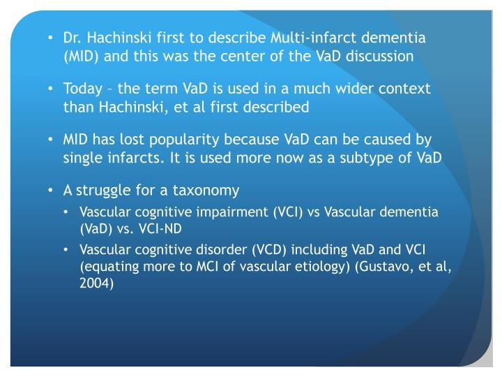 Dr. Hachinski first to describe Multi-infarct dementia (MID) and this was the center of the VaD discussion