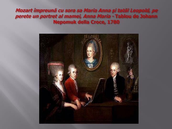 Mozart împreună cu sora sa Maria Anna şi tatăl Leopold, pe perete un portret al mamei, Anna Maria -