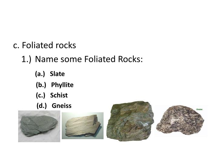 c. Foliated rocks