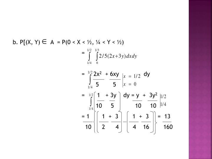 b. P[(X, Y)      A  = P(0 < X < ½, ¼ < Y < ½)