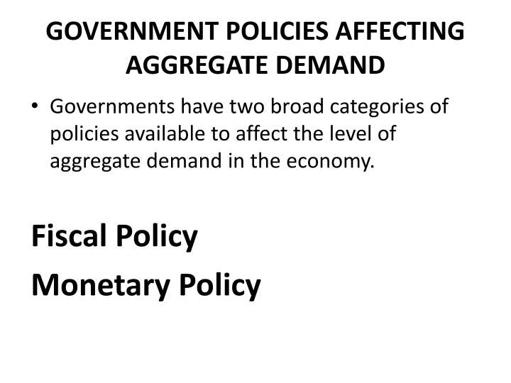 GOVERNMENT POLICIES AFFECTING AGGREGATE DEMAND