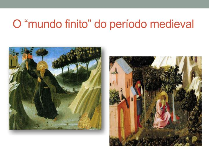 "O ""mundo finito"" do período medieval"