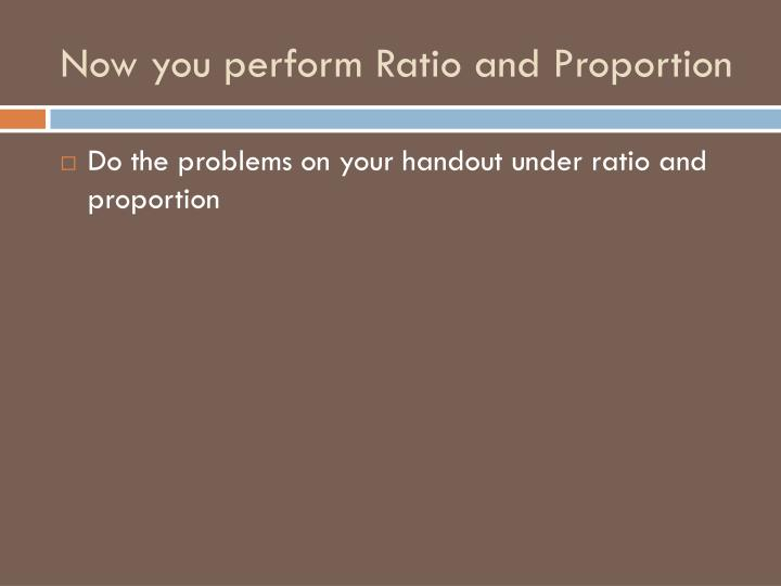 Now you perform Ratio and Proportion