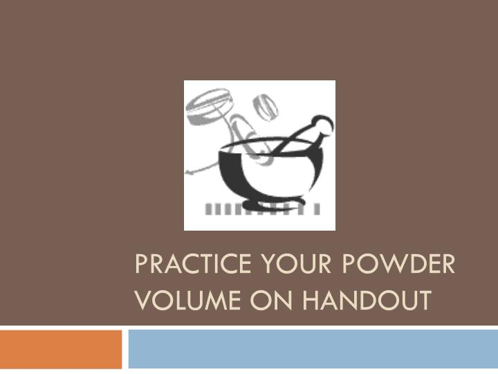 Practice your Powder Volume on Handout
