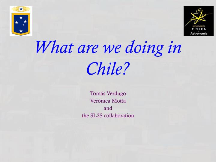 What are we doing in Chile?