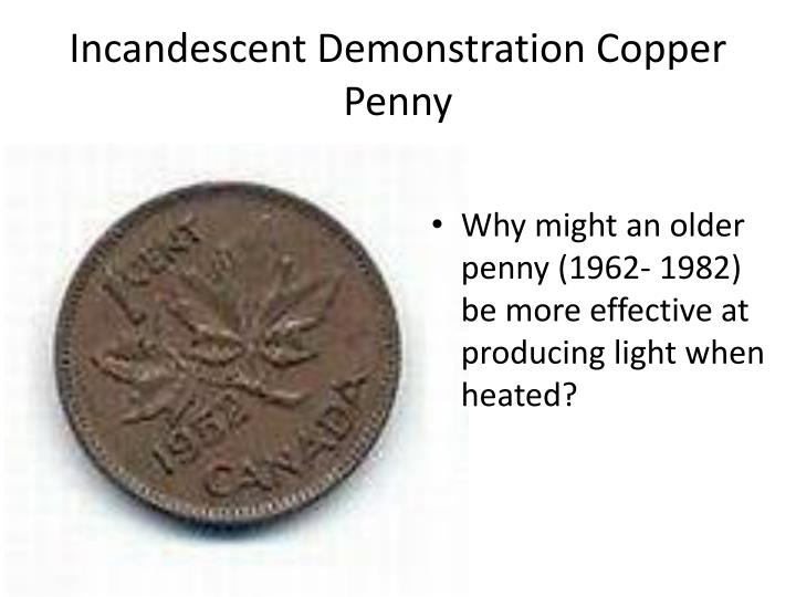Incandescent Demonstration Copper Penny