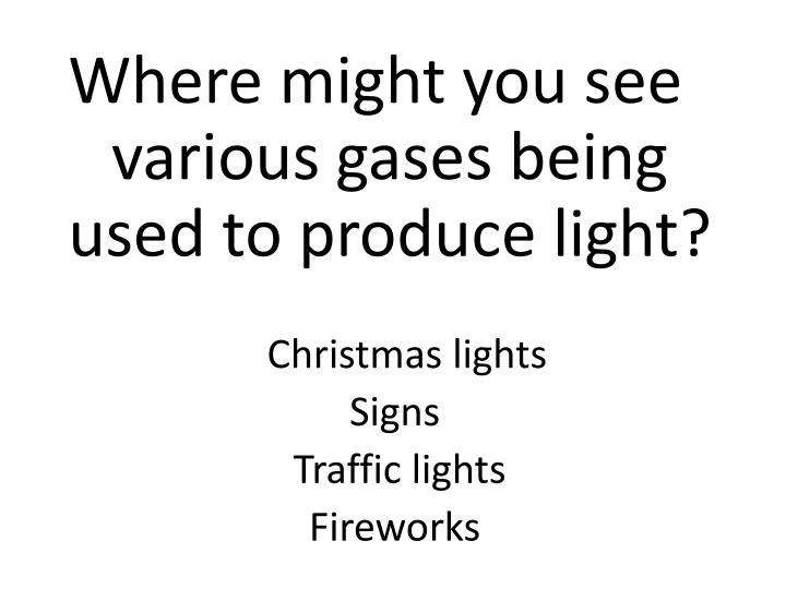Where might you see various gases being used to produce light?