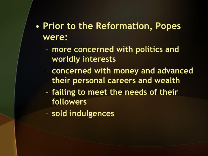 Prior to the Reformation, Popes were: