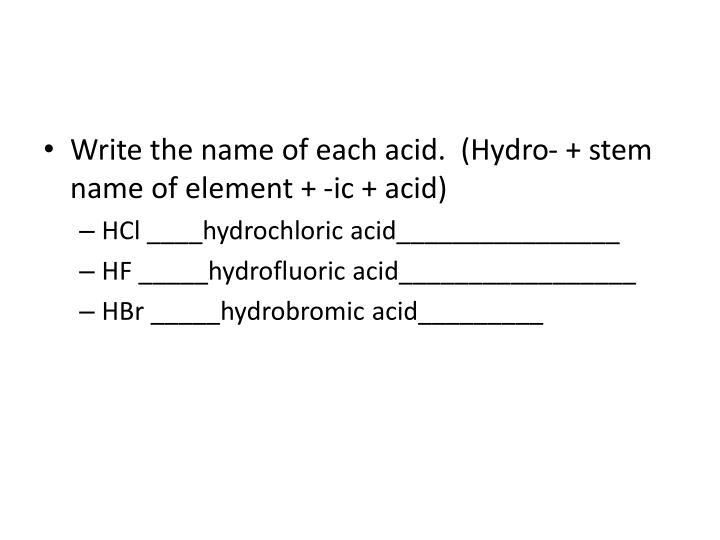 Write the name of each acid.  (Hydro- + stem name of element + -