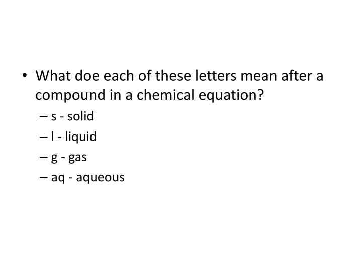 What doe each of these letters mean after a compound in a chemical equation?
