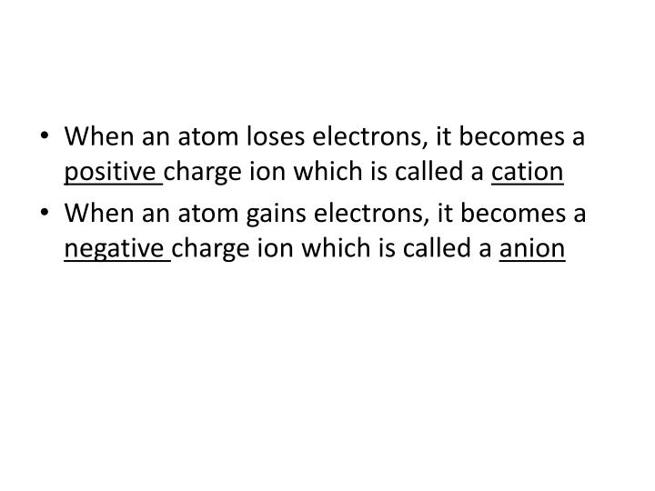 When an atom loses electrons, it becomes a