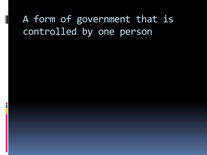 A form of government that is controlled