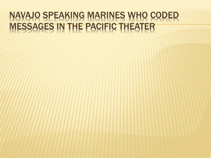 Navajo speaking Marines who coded messages