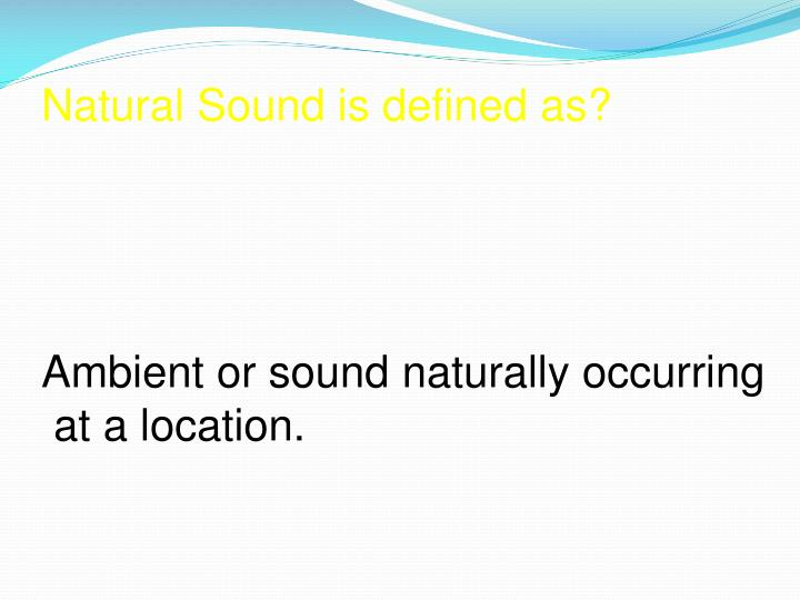 Natural Sound is defined as?