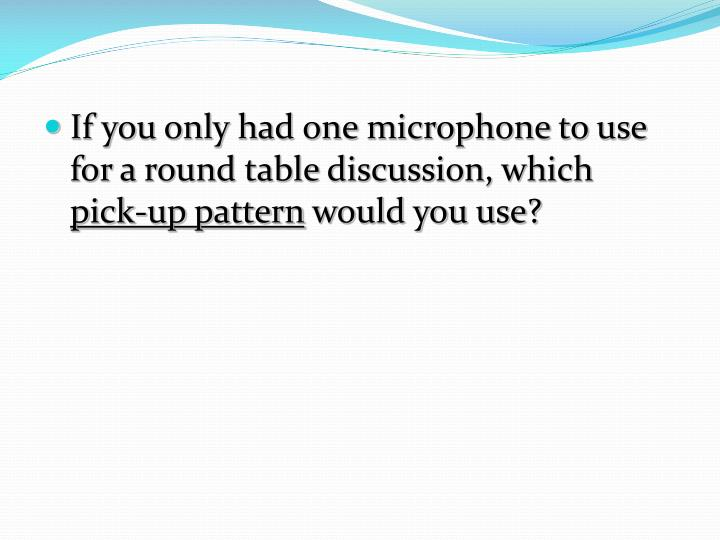 If you only had one microphone to use for a round table discussion, which