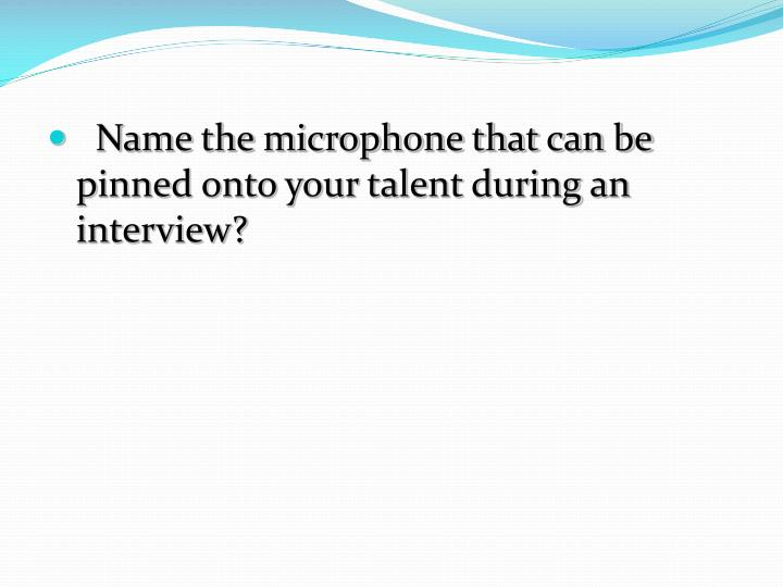 Name the microphone that can be pinned onto your talent during an interview?