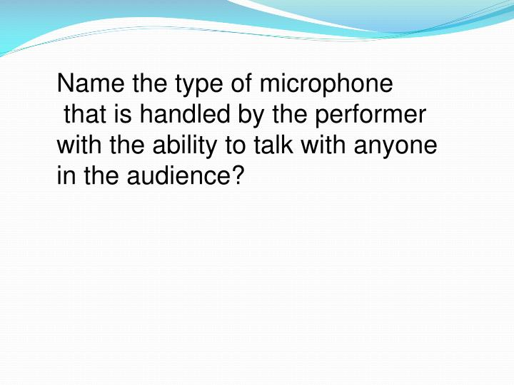 Name the type of microphone