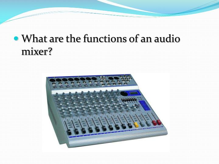 What are the functions of an audio mixer?