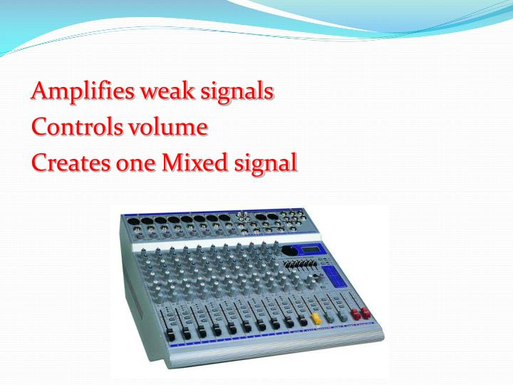 Amplifies weak signals