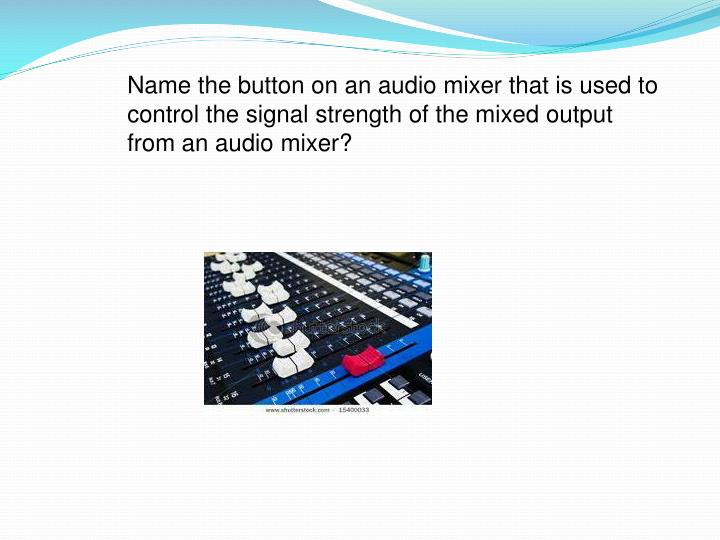Name the button on an audio mixer that is used to