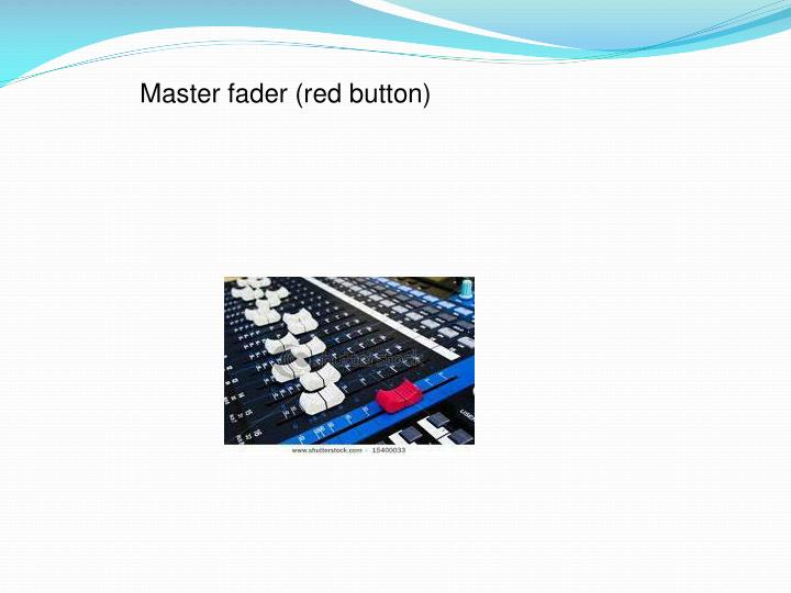 Master fader (red button)