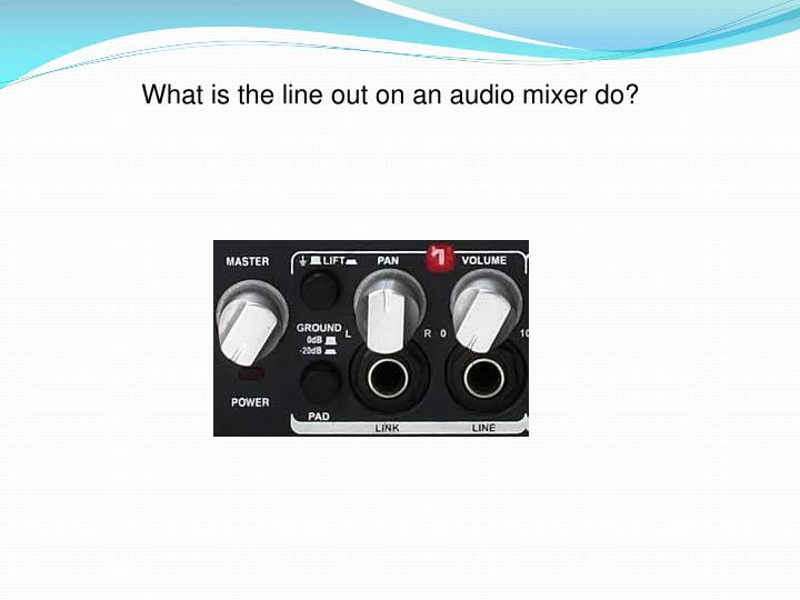 What is the line out on an audio mixer do?