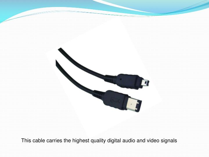 This cable carries the highest quality digital audio and video signals