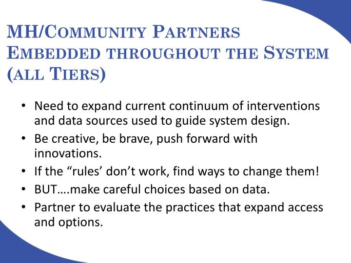 MH/Community Partners      Embedded throughout the System (all Tiers)