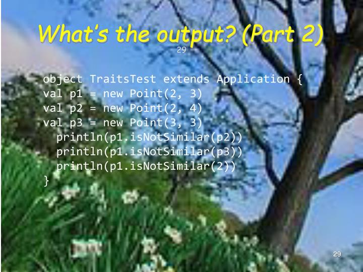 What's the output? (Part 2)