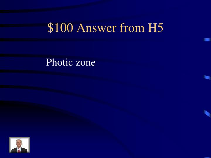 $100 Answer from H5