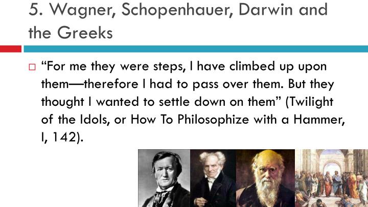 5. Wagner, Schopenhauer, Darwin and the Greeks