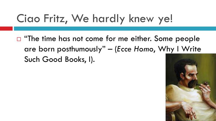 Ciao Fritz, We hardly knew ye!