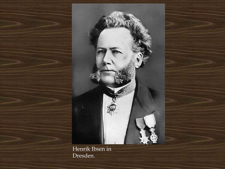 Henrik Ibsen in Dresden.