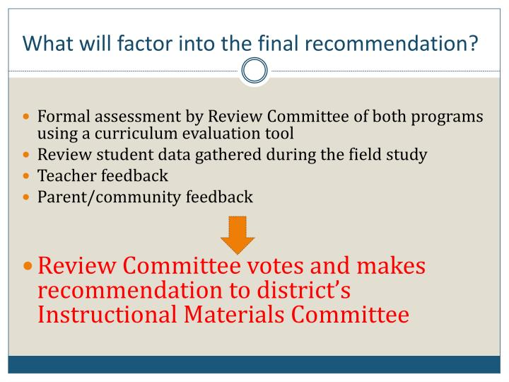What will factor into the final recommendation?