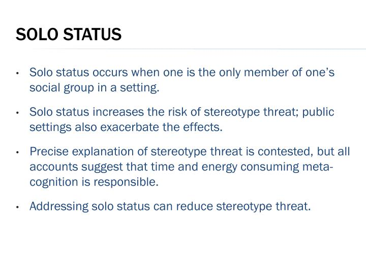 Solo status occurs when one is the only member of one's social group in a setting.