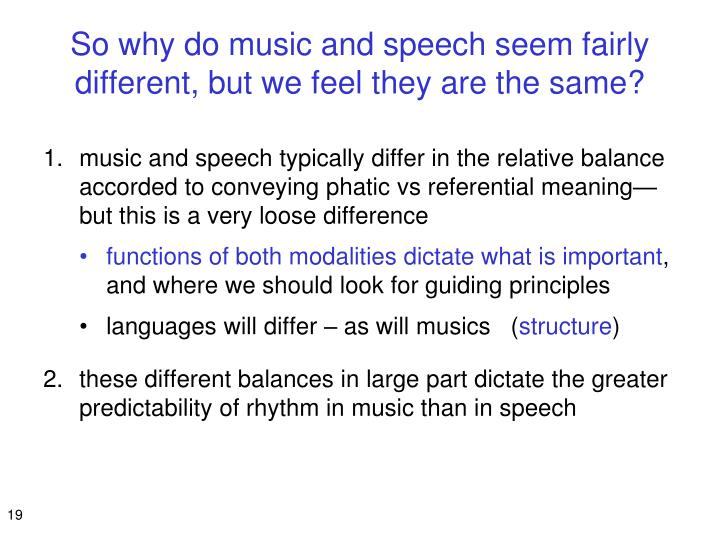 So why do music and speech seem fairly different, but we feel they are the same?