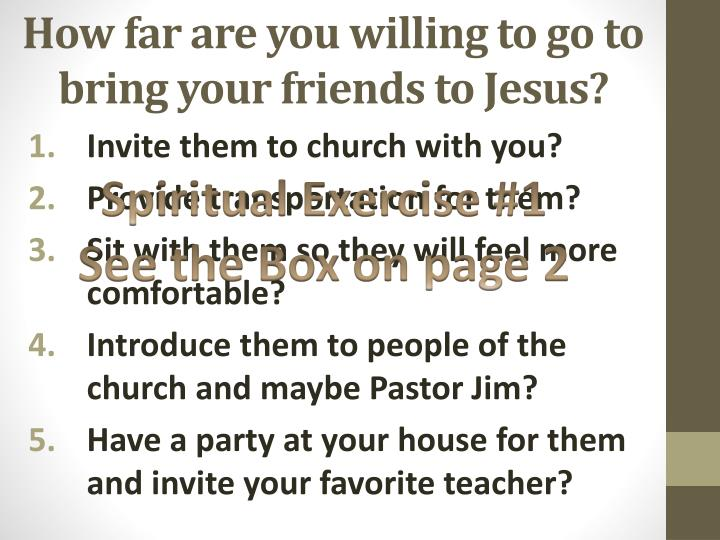 How far are you willing to go to bring your friends to Jesus?