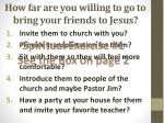 how far are you willing to go to bring your friends to jesus