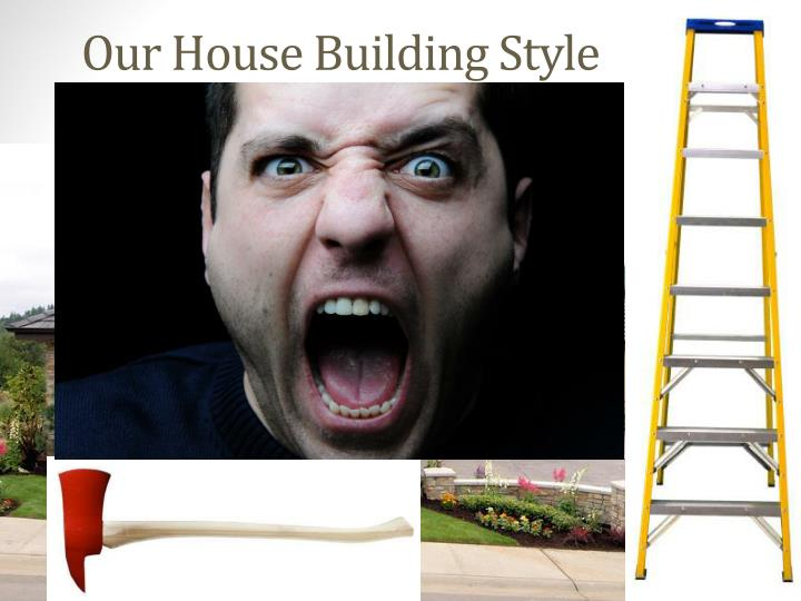Our House Building Style