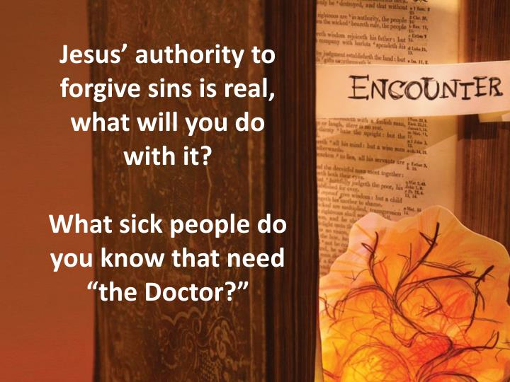 Jesus' authority to forgive sins is real, what will you do with it?