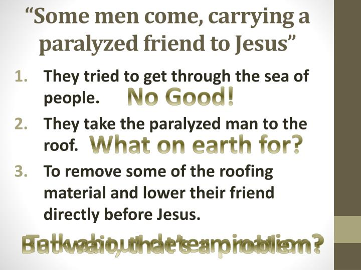 """Some men come, carrying a paralyzed friend to Jesus"""