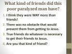 what kind of friends did this poor paralyzed man have